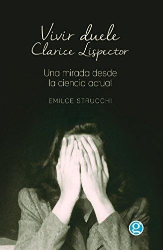 Vivir Duele: Clarice Lispector, una mirada desde la ciencia actual (Spanish Edition)
