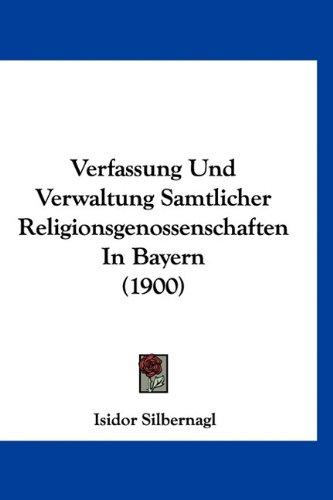 Verfassung Und Verwaltung Samtlicher Religionsgenossenschaften In Bayern (1900) (German Edition) ebook