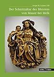 Der Schnitzaltar des Meisters Von Mauer Bei Melk, Lechner, Gregor and Lechner, Gregor Martin, 3795423562