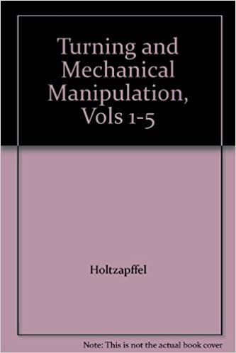 Turning and Mechanical Manipulation, Vols 1-5
