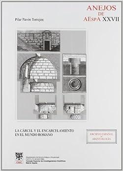 Book La Carcel y El Encarcelamiento En El Mundo Romano (Anejos de Archivo Espa~nol de Arqueologia) (Spanish Edition)