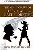 The Adventure of the Notable Bachelorette: A New Sherlock Holmes Mystery (New Sherlock Holmes Mysteries) (Volume 13)