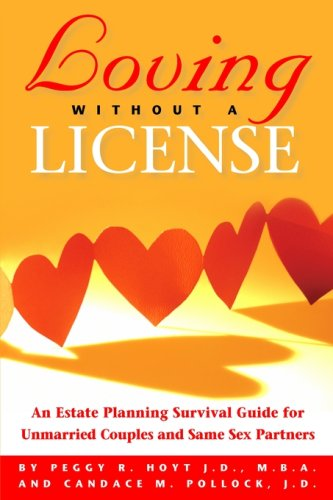Loving Without A License   An Estate Planning Survival Guide For Unmarried Couples And Same Sex Partners