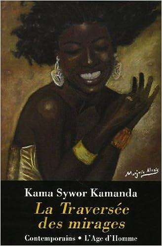 La Traversee Des Mirages French Edition Kama Sywor Kamanda Lage Dhomme 9782825119891 Amazon Com Books