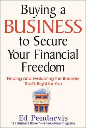 Buying a Business to Secure Your Financial Freedom: Finding and Evaluating the Business That's Right For You