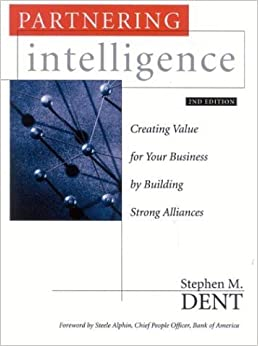 Book Partnering Intelligence: Creating Value for Your Business by Building Strong Alliances by Stephen M. Dent (2004-05-18)