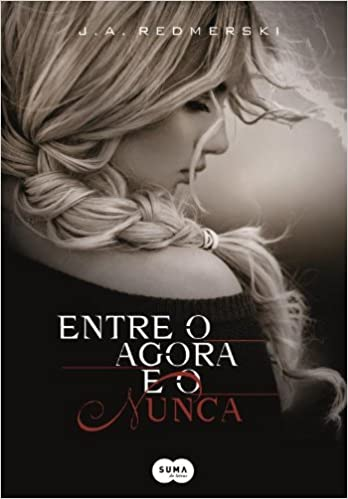 Entre O Agora e O Nunca (Em Portugues do Brasil): J. A. Redmerski: 9788581051406: Amazon.com: Books