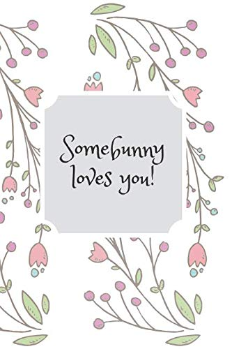 Somebunny Loves You: Lined Easter 2019 Notebook / Journal with funny Quote. Great Easter Accessories & Gift Idea for a Loved Person.
