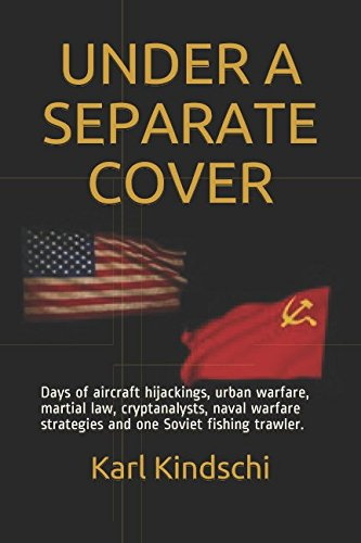 UNDER A SEPARATE COVER: Days of aircraft hijackings, urban warfare, martial law, cryptanalysts, naval warfare strategies and one soviet fishing trawler. ebook