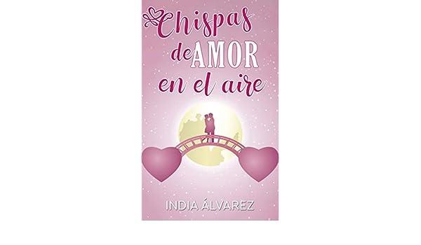 CHISPAS DE AMOR EN EL AIRE eBook: Álvarez, India : Amazon.es ...