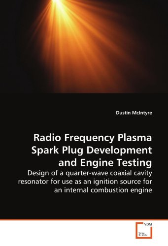 Radio Frequency Plasma Spark Plug Development and Engine Testing: Design of a quarter-wave coaxial cavity resonator for use as an ignition source for an internal combustion engine ()