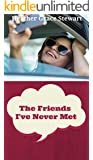 The Friends I've Never Met (A Romantic Comedy -Second Chances ): A Fun Romantic Comedy