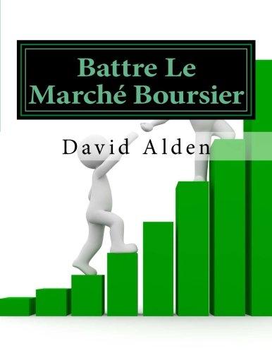 Battre Le Marché Boursier: Le seul guide vous avez besoin pour faire de l