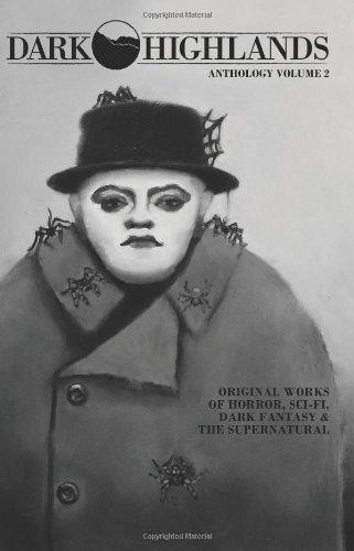 Dark Highlands Anthology Volume 2: Original works of horror, sci-fi, dark fantasy & the supernatural