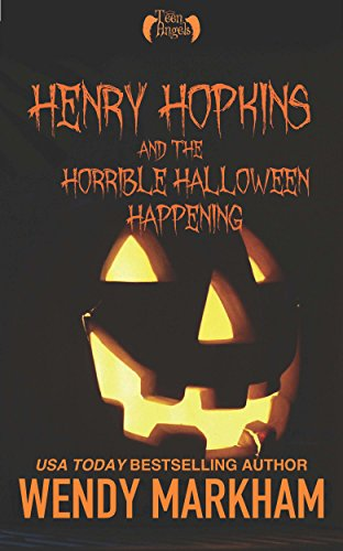 Henry Hopkins and the Horrible Halloween Happening: Teen Angels: Book Three