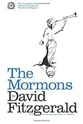 By David Fitzgerald The Complete Heretic's Guide to Western Religion Book One: The Mormons