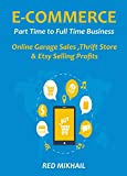 E-Commerce Part Time to Full Time Business (3 in 1): Online Garage Sales,Thrift Store & Etsy Selling Profits