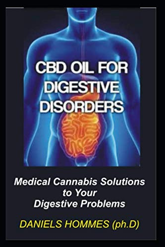 CBD OIL FOR DIGESTIVE DISORDERS: What REALLY Causes Digestive Problems: Constipation, Acid Reflux, Bloating and GERD. Get Rid of All Digestive Problem using CBD Oil.Fast,Easy and Cheap!