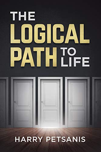 The Logical Path to Life: The blueprint to personal transformation boldly challenging you to look, think and act from a logical versus an emotional perspective. (Humanism Workbook)