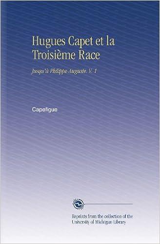 Lire un Hugues Capet et la Troisième Race: Jusqu'à Philippe-Auguste. V. 1 pdf