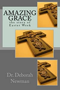 Amazing Grace: the story of Easter week