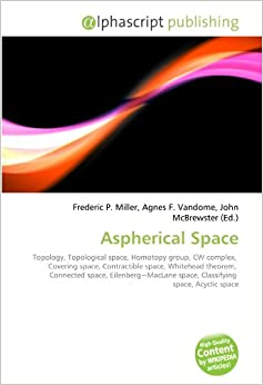 Frederic P. Miller - Aspherical Space: Topology, Topological Space, Homotopy Group, Cw Complex, Covering Space, Contractible Space, Whitehead Theorem, Connected Space, ... Space, Classifying Space, Acyclic Space