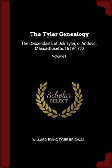 Book The Tyler Genealogy: The Descendants of Job Tyler, of Andover, Massachusetts, 1619-1700; Volume 1