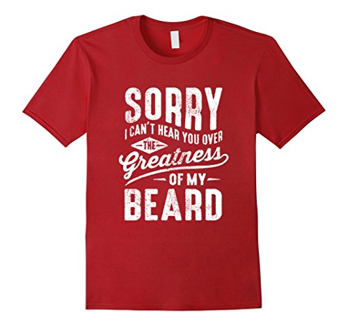 Mens Sorry I Cant Hear You Over The Greatness Of My Beard Shirt Medium Cranberry