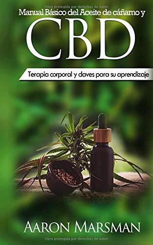 Manual Básico del Aceite de cáñamo y CBD Terapia corporal y claves para su aprendizaje (2019-2020)  [Marsman, Aaron] (Tapa Blanda)