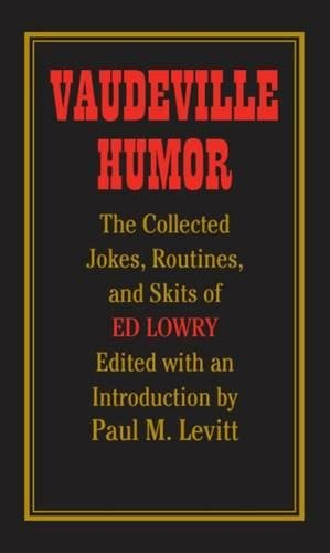 Download Vaudeville Humor: The Collected Jokes, Routines, and Skits of Ed Lowry pdf