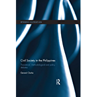 Civil Society in the Philippines: Theoretical, Methodological and Policy Debates (Rethinking Southeast Asia)