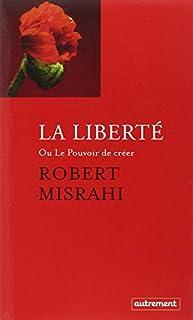La liberté ou Le pouvoir de créer, Misrahi, Robert