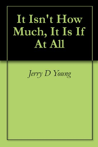 It Isn't How Much, It Is If At All by [Young, Jerry D]