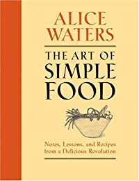 The Art of Simple Food: Notes and Recipes from a Delicious Revolution