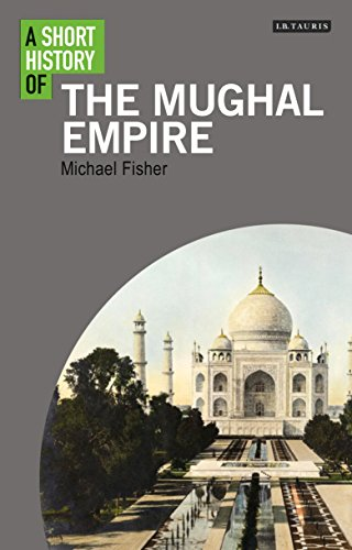 A Short History of the Mughal Empire (I.B.Tauris Short Histories)