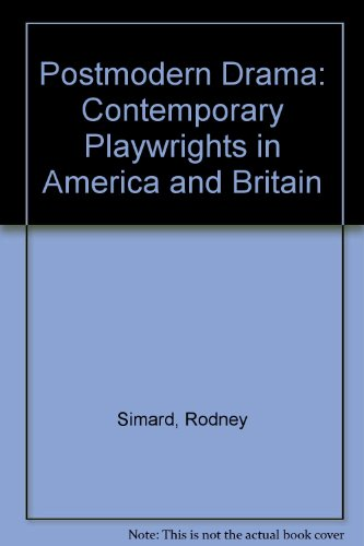 Postmodern Drama: Contemporary Playwrights in America and Britain