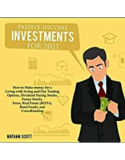 Passive Income Investments for 2021: How to Make Money for a Living with Swing and Day Trading Options, Dividend Paying Stocks, Penny Stocks, Forex, Real Estate (REITs), Bond Funds, and Crowdfunding