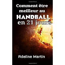 Comment être meilleur au handball en 21 jours: Guide ultime pour améliorer radicalement vos compétences de tir, de passage et de dribble au handball (Handball en noir et blanc)