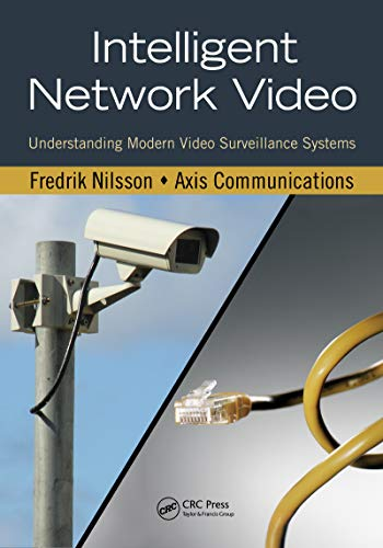 - Intelligent Network Video: Understanding Modern Video Surveillance Systems, Second Edition