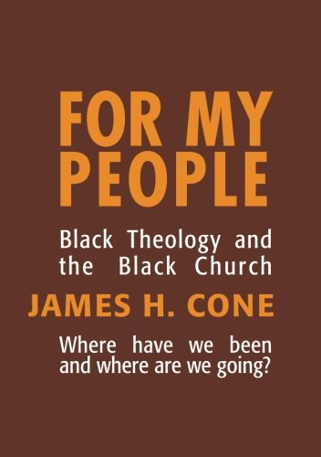 For My People: Black Theology and the Black Church (The Bishop Henry Mcneal Turner Studies in North American Black Religion, Vol. 1)