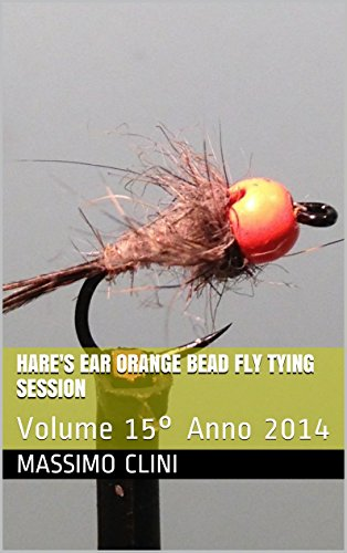 Hare's Ear Orange Bead Fly Tying Session: Volume 15° Anno 2014 (Fly Tying Sessions) (Italian Edition) ()