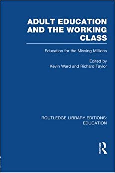 Book Adult Education & The Working Class: Education for the Missing Millions by Ward Kevin Taylor Richard (2014-08-14)