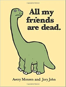 All My Friends Are Dead: Avery Monsen, Jory John: 9780811874557