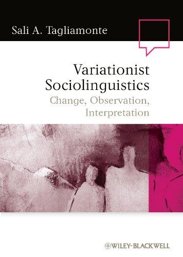 Variationist Sociolinguistics: Change, Observation, Interpretation