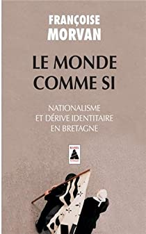 Le monde comme si : Nationalisme et dérive identitaire en Bretagne par Morvan