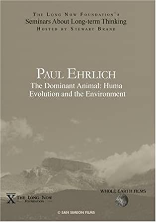 Paul Ehrlich The Dominant Animal Human Evolution And Environment