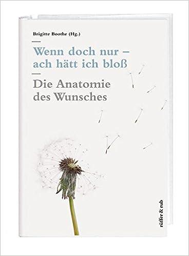 Wenn doch nur – ach hätt ich bloß: Die Anatomie des Wunsches: Amazon ...