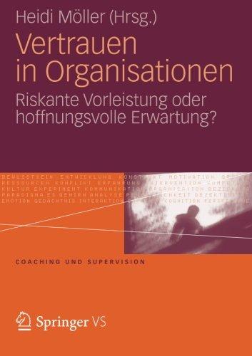 Vertrauen in Organisationen: Riskante Vorleistung oder Hoffnungsvolle Erwartung? (Coaching und Supervision) (German Edition)