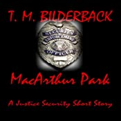 MacArthur Park: A Justice Security Short Story | T. M. Bilderback