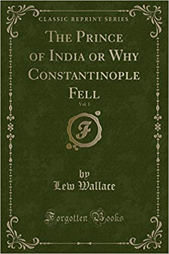 The Prince Of India Or Why Constantinople Fell Vol 1 Classic